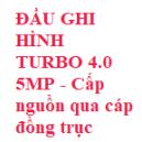ĐẦU GHI HÌNH TURBO 4.0 5MP  Hỗ trợ Cấp nguồn qua cáp đồng trục PoC